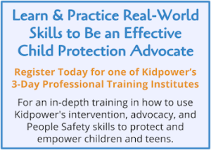"""Click to Learn & Practice Real-World Skills to Apply Kidpower's """"Turning Problems into Practices"""" Approach and become an effective Child Protection Advocate. Click to Register for our 3-day Kidpower Child Protection Advocates Training Institute."""
