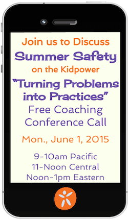 "Join us to discuss Summer Safety on Kidpower's June ""Turning Problems into Practices"" Free Coaching Call."