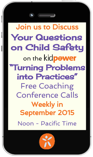 Special for International Child Protection Month: Click for September's WEEKLY Schedule of Turning Problems into Practices Coaching Conference Calls. Join to discuss your questions on child safety!