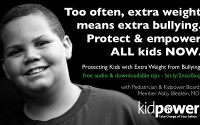 How To Protect Kids With Extra Weight From Bullying  With Pediatrician and Kidpower Board Member Abby Bleistein, MD