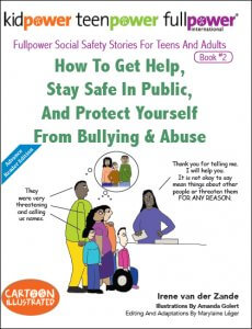 How to Get Help, Stay Safe In Public, And Protect Yourself From Bullying & Abuse (Fullpower Social Safety Stories Volume 2) - Click cover image to buy on Amazon.com