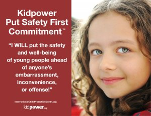 "Kidpower Put Safety First Commitment: ""I WILL put the safety and well-being of young people ahead of anyone's embarrassment, inconvenience, or offense!"""