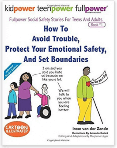 How to Avoid Trouble, Protect Your Emotional Safety, and Set Boundaries (Fullpower Social Safety Stories for Teens and Adults, vol. 1)