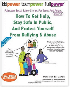 How to Get Help, Stay Safe in Public, and Protect Yourself from Bullying & Abuse (Fullpower Social Stories for Teens and Adults, vol. 2)