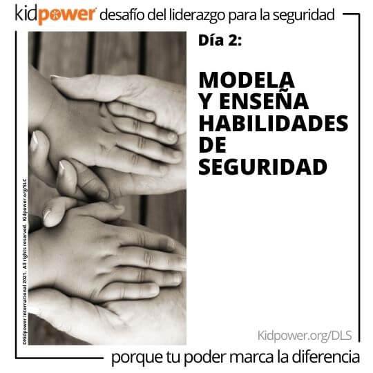 Niño y adulto tomados de la mano. Texto: Día 2: Modela y enseña habilidades de seguridad #KidpowerDLS