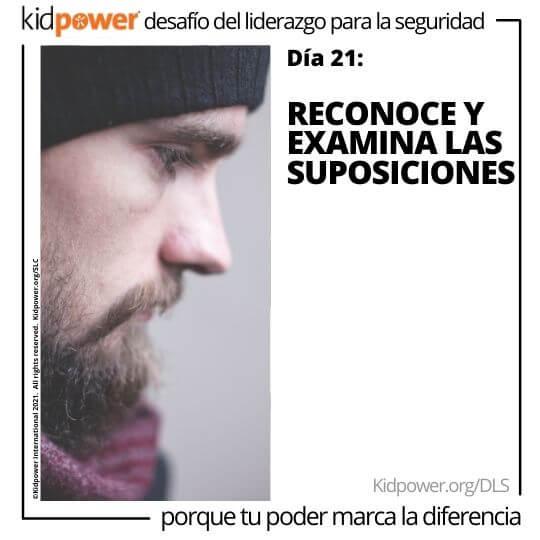 Perfil lateral de hombre barbudo mirando hacia abajo. Texto: Día 21: Reconoce y examina las suposiciones #KidpowerDLS
