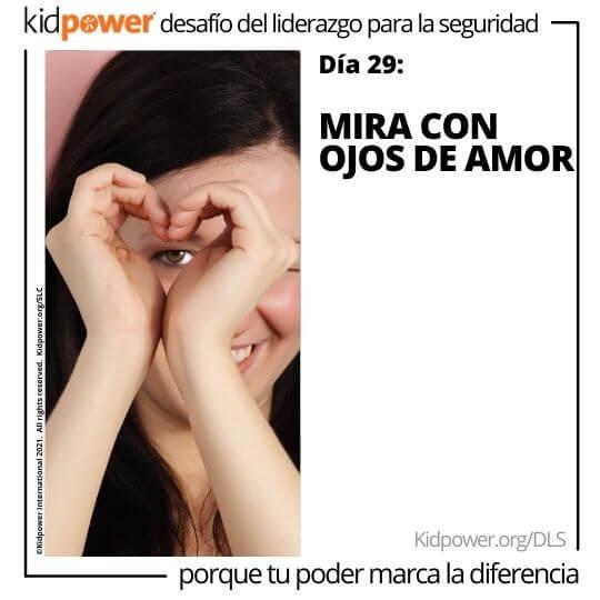 Chica adolescente haciendo corazón con las manos sobre un ojo. Texto: Día 29: Mira con ojos de amor #KidpowerDLS