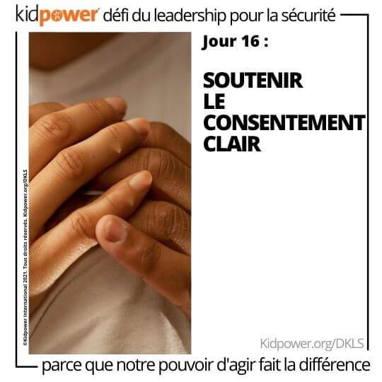 Personne tenant leurs mains ensemble. Texte: jour 16: Soutenir le consentement clair #KidpowerDKLS