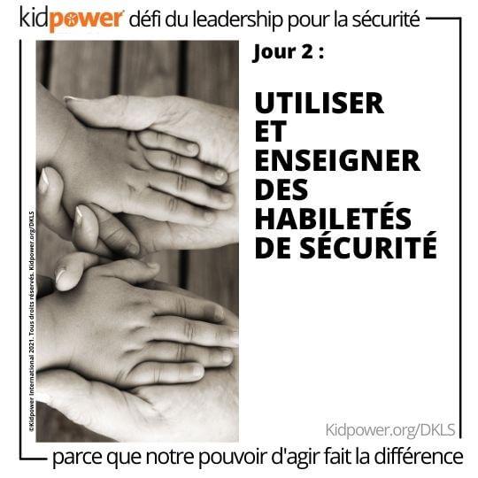 Enfant et adulte se tenant la main. Texte: jour 2: Utiliser et enseigner des habiletés de sécurité #KidpowerDKLS