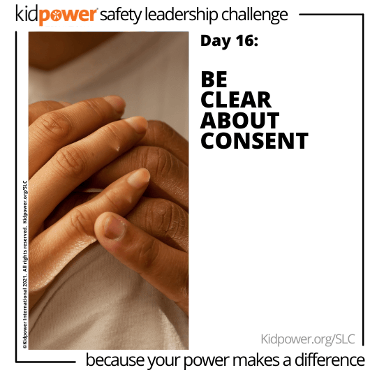 Person holding their hands together. Text: Day 16: Be Clear About Consent #KidpowerSLC
